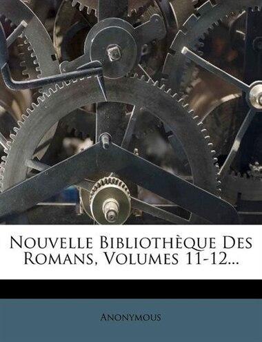 Nouvelle Bibliothèque Des Romans, Volumes 11-12... de Anonymous