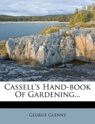 Cassell's Hand-book Of Gardening... by George Glenny