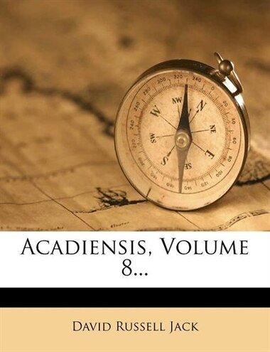 Acadiensis, Volume 8... by David Russell Jack