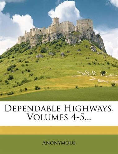 Dependable Highways, Volumes 4-5... by Anonymous