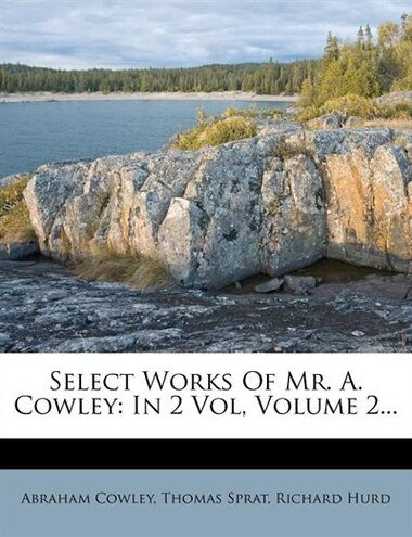 Select Works Of Mr. A. Cowley: In 2 Vol, Volume 2... by Abraham Cowley