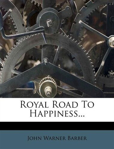 Royal Road To Happiness... by John Warner Barber