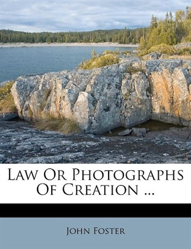 Law Or Photographs Of Creation ... by John Foster