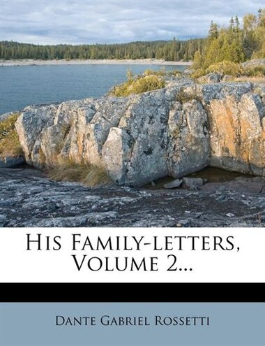 His Family-letters, Volume 2... by Dante Gabriel Rossetti