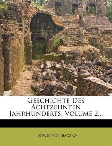 Geschichte Des Achtzehnten Jahrhunderts, Volume 2... by Ludwig Von Baczko