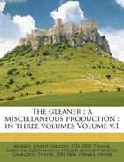 The Gleaner: A Miscellaneous Production : In Three Volumes Volume V.1
