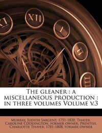 The Gleaner: A Miscellaneous Production : In Three Volumes Volume V.3