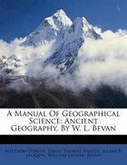 A Manual Of Geographical Science: Ancient Geography, By W. L. Bevan