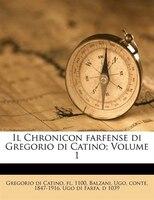 Il Chronicon farfense di Gregorio di Catino; Volume 1