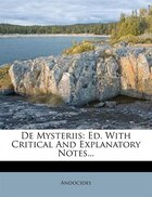 De Mysteriis: Ed. With Critical And Explanatory Notes...
