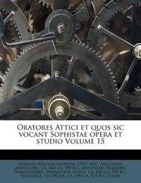 Oratores Attici et quos sic vocant Sophistae opera et studio Volume 15