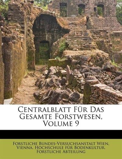 Centralblatt Für Das Gesamte Forstwesen, Volume 9 by Forstliche Bundes-versuchsanstalt Wien