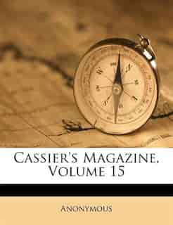 Cassier's Magazine, Volume 15 by Anonymous