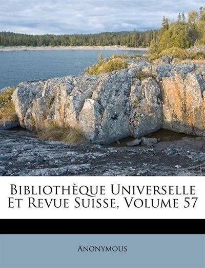 Bibliothèque Universelle Et Revue Suisse, Volume 57 by Anonymous