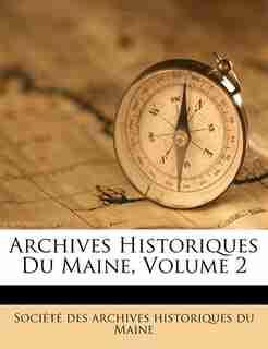 Archives Historiques Du Maine, Volume 2 by Société Des Archives Historiques Du Ma