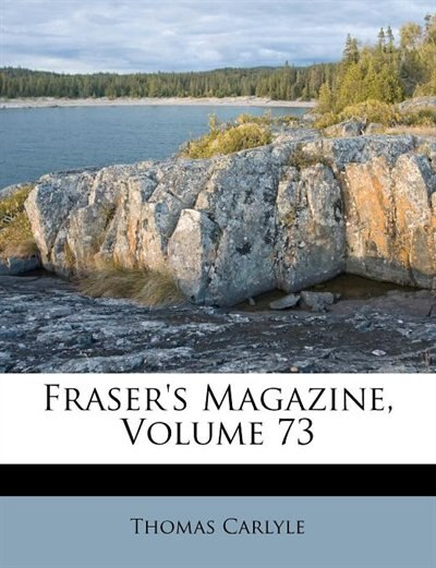 Fraser's Magazine, Volume 73 by Thomas Carlyle