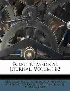 Eclectic Medical Journal, Volume 82 by Ohio State Eclectic Medical Association