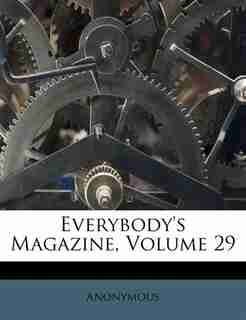 Everybody's Magazine, Volume 29 by Anonymous