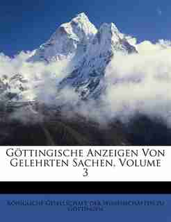 Göttingische Anzeigen Von Gelehrten Sachen, Volume 3 by Königliche Gesellschaft Der Wissenschaf