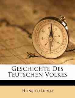 Geschichte Des Teutschen Volkes by Heinrich Luden