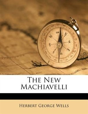 The New Machiavelli by Herbert George Wells
