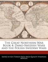 The Great Northern War Book 4: Dano-swedish Wars And The Polish-swedish Wars