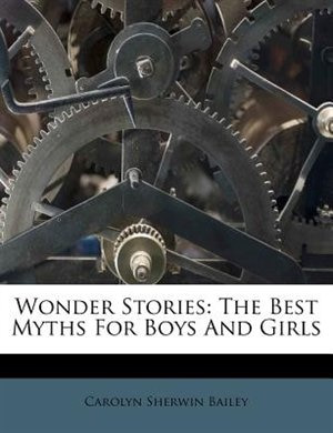Wonder Stories: The Best Myths For Boys And Girls by Carolyn Sherwin Bailey