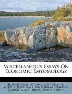 Miscellaneous Essays On Economic Emtomology by Illinois. State Entomologist