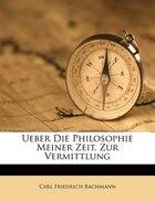 Ueber Die Philosophie Meiner Zeit. Zur Vermittlung