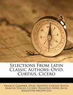 Selections From Latin Classic Authors: Ovid, Curtius, Cicero by Francis Gardner