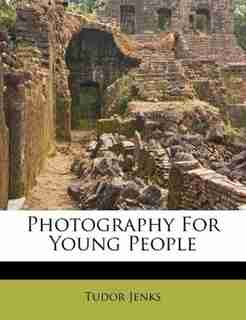 Photography For Young People by Tudor Jenks