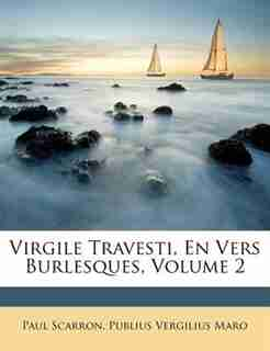 Virgile Travesti, En Vers Burlesques, Volume 2 by Paul Scarron
