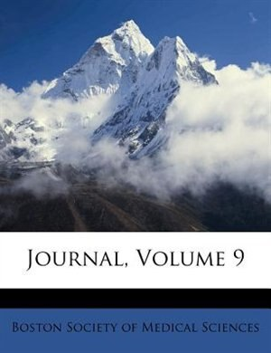 Journal, Volume 9 by Boston Society Of Medical Sciences