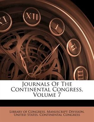 Journals Of The Continental Congress, Volume 7 by Library of Congress. Manuscript Division