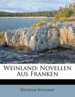 Weinland: Novellen Aus Franken by Wilhelm Weigand