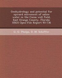 Geohydrology and potential for upward movement of saline water in the Cocoa well field, East Orange…