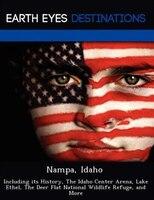 Nampa, Idaho: Including Its History, The Idaho Center Arena, Lake Ethel, The Deer Flat National…