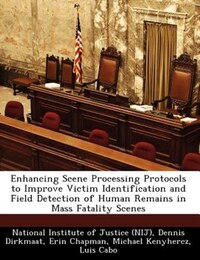 Enhancing Scene Processing Protocols To Improve Victim Identification And Field Detection Of Human…
