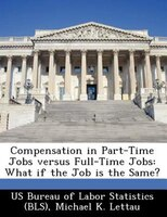 Compensation In Part-time Jobs Versus Full-time Jobs: What If The Job Is The Same?