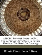 Afddec Research Paper 2007-2, The Airpower Advantage In Future Warfare: The Need For Strategy