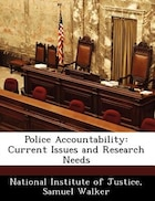 Police Accountability: Current Issues And Research Needs