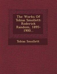 The Works Of Tobias Smollett: Roderick Random, 1895-1900...