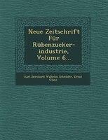 Neue Zeitschrift Für Rübenzucker-industrie, Volume 6...