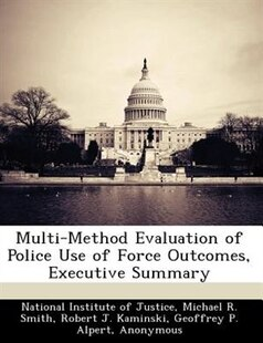 Multi-method Evaluation Of Police Use Of Force Outcomes, Executive Summary