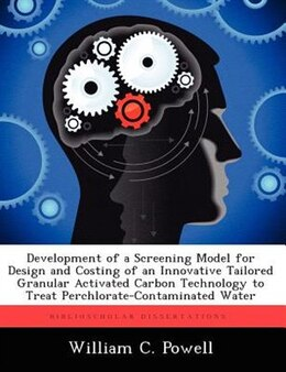 Book Development Of A Screening Model For Design And Costing Of An Innovative Tailored Granular… by William C. Powell