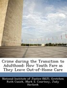 Crime During The Transition To Adulthood: How Youth Fare As They Leave Out-of-home Care