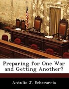 Preparing For One War And Getting Another?