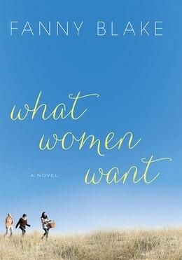 Book What Women Want: A Novel by Fanny Blake
