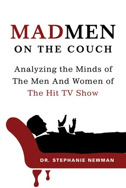 Book Mad Men on the Couch: Analyzing the Minds of the Men and Women of the Hit TV Show by Stephanie Newman