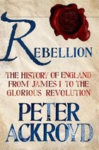 Rebellion: The History of England from James I to the Glorious Revolution: The History of England…